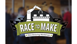 August 14, 2018: Race to Make Manufacturing Workshop