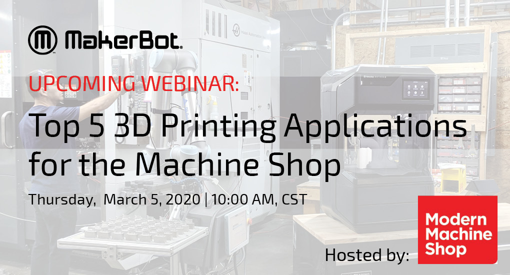 MakerBot Webinar: Top 5 3D Printing Applications for the Machine Shop