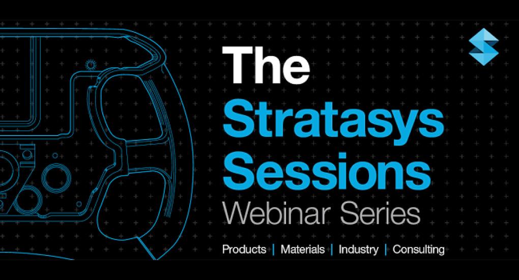 Stratasys Sessions 2020 Webinar Series