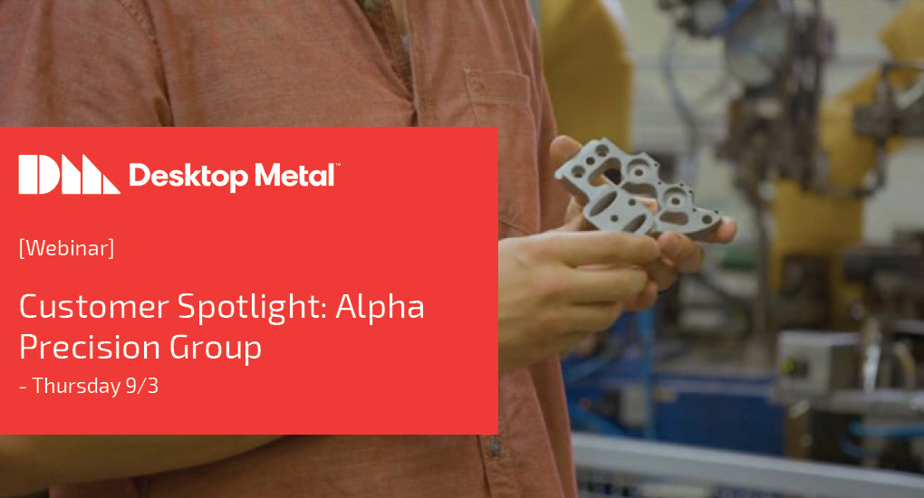 Desktop Metal Webinar: Customer Spotlight APG