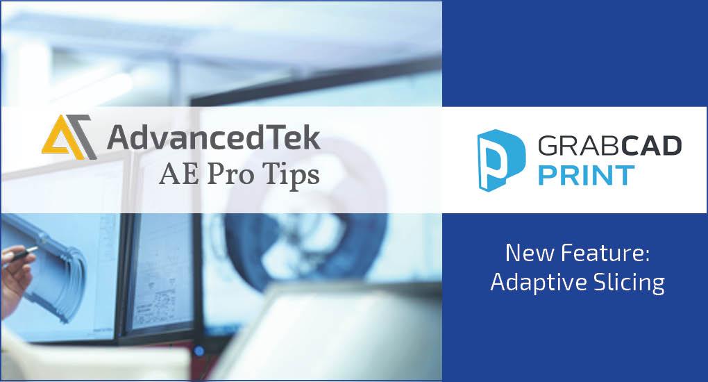 AdvancedTek AE Pro Tips: GrabCAD Print Adaptive Slicing