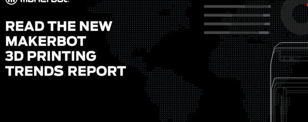 MakerBot 3D Printing Trends Report 2020