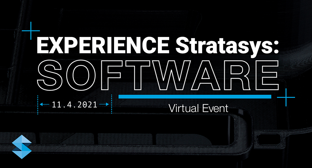 Experience Stratasys Software Virtual Event 11.4.21